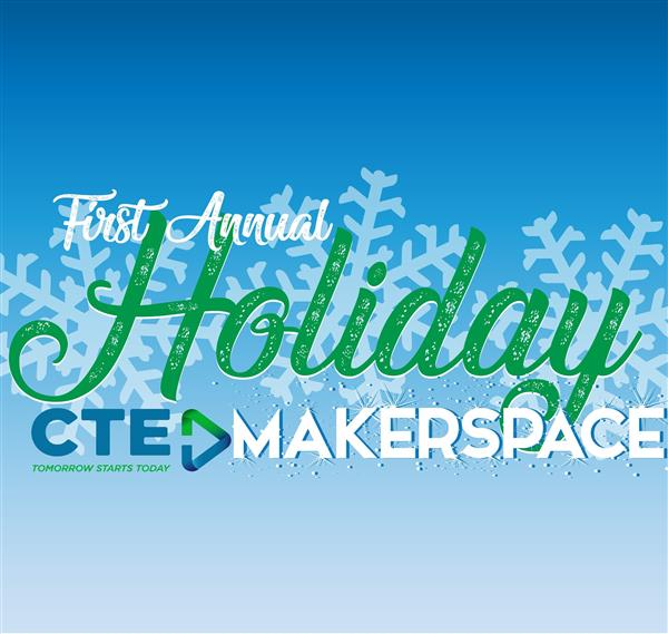 blue square with white snowflakes. text: first annual holiday CTE makerspace
