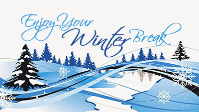 landscape of snow and trees; text: enjoy your winter break